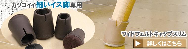 カッコイイ細いイス脚専用 ワイドフェルトキャップスリムの商品ページへ